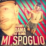 DAMA, Johnny feat DA BLONDE - Mi Spoglio (Front Cover)