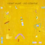 ROBERT WYATT - Old Rottenhat (Front Cover)