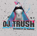 DJ TRUSH - Accidently On Purpose (Front Cover)