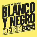 VARIOUS - Blanco Y Negro DJ Series Q1 2012 (Front Cover)