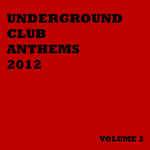 VARIOUS - Underground Club Anthems 2012 Volume 2 (Front Cover)
