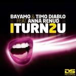 BAYAMO & TIMO DIABLO feat ANNA RENUD - ITurn2U (Front Cover)