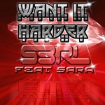 S3RL feat SARA - Want It Harder (Front Cover)