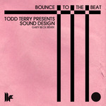 TODD TERRY presents SOUND DESIGN - Bounce To The Beat (Front Cover)
