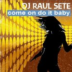 DJ RAUL SETE - Come On Do It Baby (Front Cover)