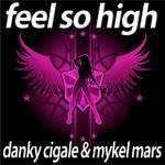 DANKY CIGALE/MYKEL MARS - Feel So High - Deluxe Edition (Front Cover)