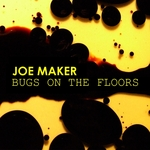 JOE MAKER - Bugs On the Floors (Front Cover)