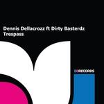 DENNIS DELLACROZZ feat DIRTY BASTERDZ - Trespass (Front Cover)
