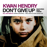 KWAN HENDRY feat SOULCREAM - Don't Give Up (remixes) (Front Cover)
