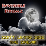 INVISIBLE DRUMZ - Don't Living Side The Dream (Front Cover)