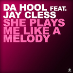DA HOOL feat JAY CLESS - She Plays Me Like A Melody (Front Cover)