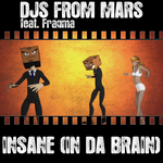 DJS FROM MARS feat FRAGMA - Insane (In Da Brain) (Explicit) (Front Cover)