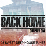 Back Home: Chapter One (25 Sweet Deep House Tunes)