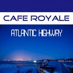 CAFE ROYALE - Atlantic Highway (Front Cover)