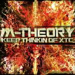 M THEORY - Keep Thinkin Of XTC (Front Cover)