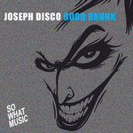 JOSEPH DISCO - Good Drunk (Front Cover)