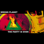 WRONG PLANET - The Party Is Over (Front Cover)