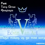 EDVIN VAN ART feat TONY DRIVE/ANASTASIA - Music Makes Us Go Mad (Front Cover)