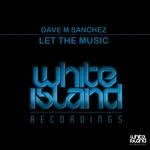 SANCHEZ, Dave M - Let The Music (Front Cover)