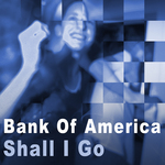 BANK OF AMERICA - Shall I Go (Front Cover)