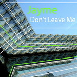 JAYME - Don't Leave Me (Front Cover)