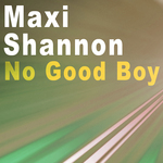 MAXI SHANNON - No Good Boy - EP (Front Cover)
