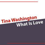WASHINGTON, Tina - What Is Love (Front Cover)