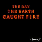 DJ WAG - The Day The Earth Caught Fire 2012 (Front Cover)