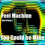 FEEL MACHINE feat CRISTY J - You Could Be Mine (Front Cover)