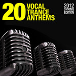 VARIOUS - 20 Vocal Trance Anthems (2012 Spring Edition) (Front Cover)