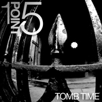 1POINT5 - Tomb Time (Front Cover)