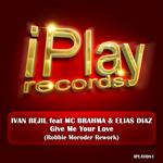 BEJIL, Ivan feat MC BRAHMA/ELIAS DIAZ - Give Me Your Love (Front Cover)