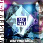 VARIOUS - Anthems Of Hardstyle: Authentic Classic Hardstyle 2003 - 2006 (Front Cover)