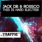 JACK DB/ROSSCO - This Is Hard Electrik (Front Cover)