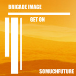 BRIGADE IMAGE - Get On (Front Cover)