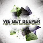VARIOUS - We Get Deeper Vol 5 (Deep & Tech Collection) (Front Cover)
