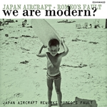 JAPAN AIRCRAFT/ROMEOS FAULT - We Are Modern? (Front Cover)