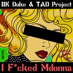 BK DUKE/TAD PROJECT - I F*cked Mdonna (Front Cover)