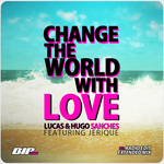 LUCAS/HUGO SANCHES feat JERIQUE - Change The World With Love (Front Cover)