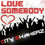 CITY SHAKERZ - Love Somebody (Front Cover)