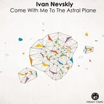 NEVSKIY, Ivan - Come With Me To The Astral Plane (Front Cover)