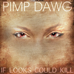 PIMP DAWG - If Looks Could Kill (Front Cover)