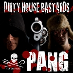 DIRTY HOUSE BASTARDS - Pang (Front Cover)