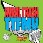 AURAL TRASH - TTFMU (Front Cover)