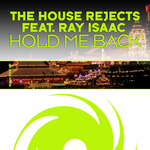 HOUSE REJECTS, The feat RAY ISAAC - Hold Me Back (Front Cover)