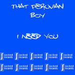 PERUVIAN BOY, That - I Need You (Front Cover)