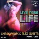 SMASH PHUNK/ALEX GUESTA feat JAY - Live Your Life (Front Cover)
