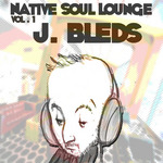 J BLEDS - Native Soul Lounge Vol 1 (Front Cover)