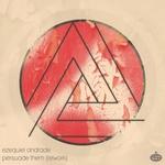 EZEQUIEL ANDRADE - Persuade Them Rework (Front Cover)