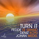LE GRAND, Fedde/DENIZ KOYU/JOHAN WEDEL - Turn It (Front Cover)